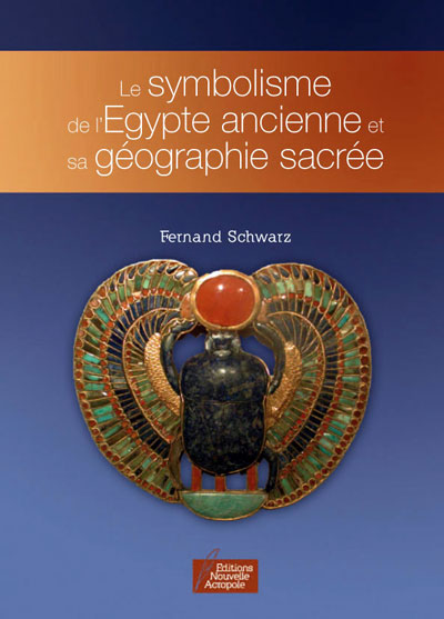 The Symbolism of Ancient Egypt and its Sacred Geography, published by NA France.